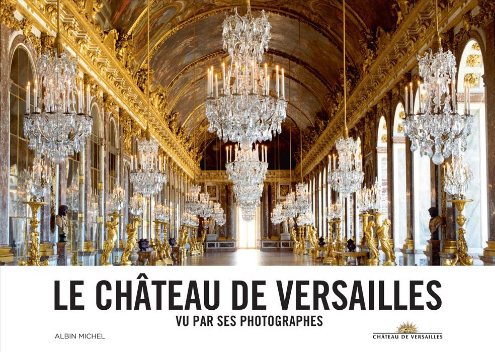 Le ch teau de versailles vu par ses photographes ch teau - Photos du chateau de versailles et ses jardins ...